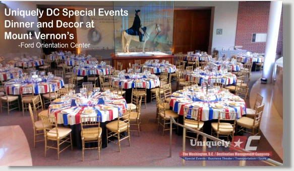 Uniquely DC special events at Mount Vernon and throughout Washington DC, Baltimore, Maryland, and Northern Virginia.