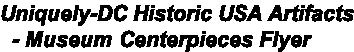 Uniquely-DC Historic USA Artifacts   - Museum Centerpieces Flyer