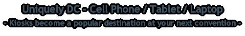 Uniquely DC - Cell Phone / Tablet / Laptop - Kiosks become a popular destination at your next convention -